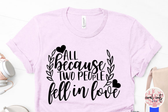 Download Free All Because Two People Fell In Love Graphic By Coralcutssvg for Cricut Explore, Silhouette and other cutting machines.