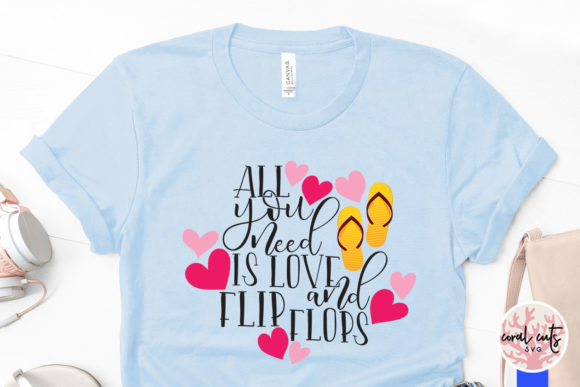 Download Free All You Need Is Love And Flip Flops Grafico Por Coralcutssvg for Cricut Explore, Silhouette and other cutting machines.
