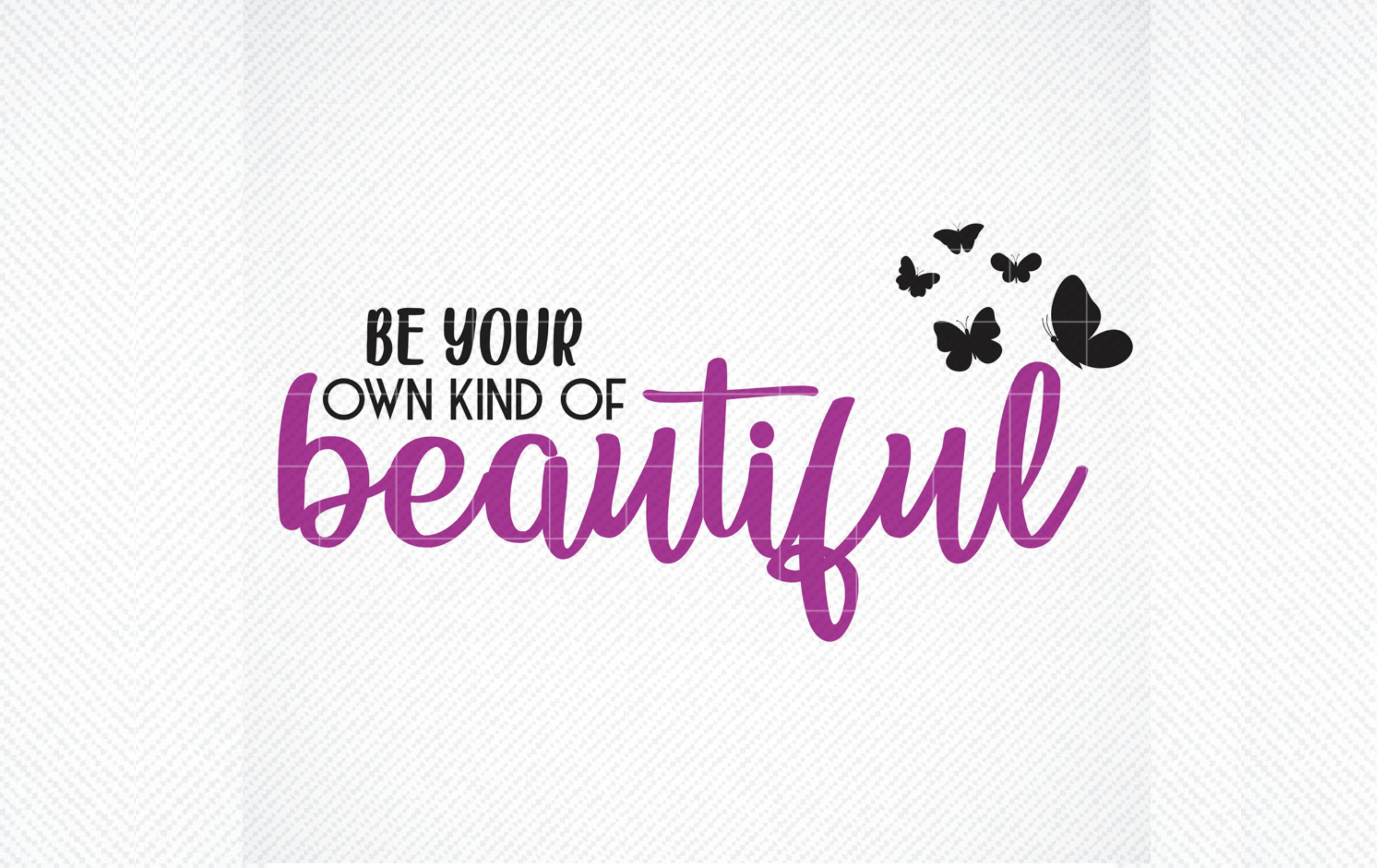 Download Free Be Your Own Kind Of Beautiful Graphic By Svg Den Creative Fabrica for Cricut Explore, Silhouette and other cutting machines.