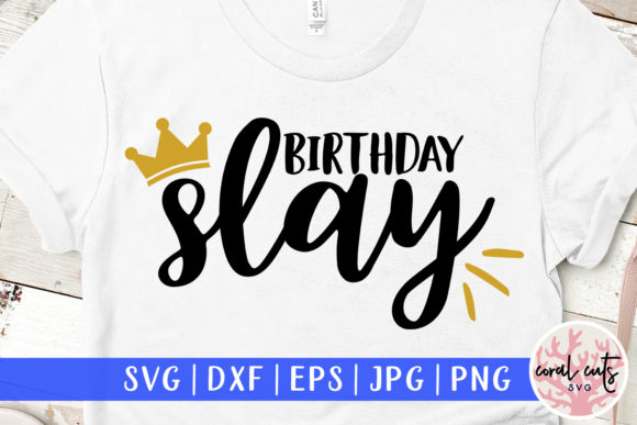Download Free Birthday Slay Graphic By Coralcutssvg Creative Fabrica for Cricut Explore, Silhouette and other cutting machines.
