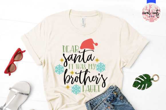 Download Free Dear Santa It Was My Brother S Fault Graphic By Coralcutssvg for Cricut Explore, Silhouette and other cutting machines.