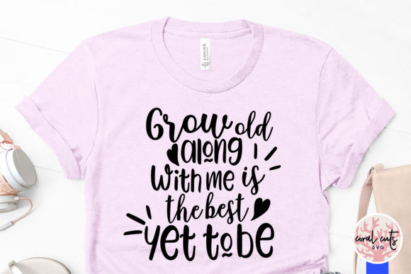 Download Free Grow Old Along With Me Graphic By Coralcutssvg Creative Fabrica for Cricut Explore, Silhouette and other cutting machines.
