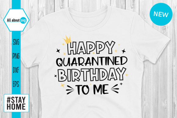 Download Free Happy Quarantined Birthday To Me Graphic By All About Svg for Cricut Explore, Silhouette and other cutting machines.