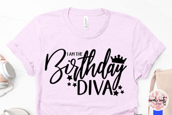 Download Free I Am The Birthday Diva Graphic By Coralcutssvg Creative Fabrica for Cricut Explore, Silhouette and other cutting machines.