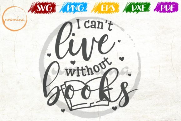 Download Free I Can T Live Without Books Graphic By Uramina Creative Fabrica for Cricut Explore, Silhouette and other cutting machines.