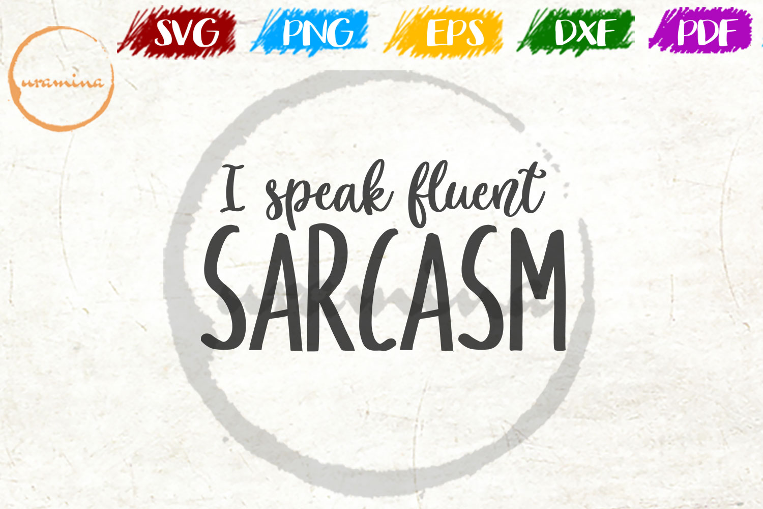 Download Free I Speak Fluent Sarcasm Graphic By Uramina Creative Fabrica for Cricut Explore, Silhouette and other cutting machines.