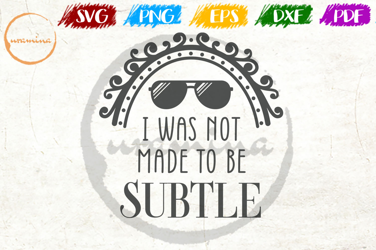 Download Free I Was Not Made To Be Subtle Grafik Von Uramina Creative Fabrica for Cricut Explore, Silhouette and other cutting machines.
