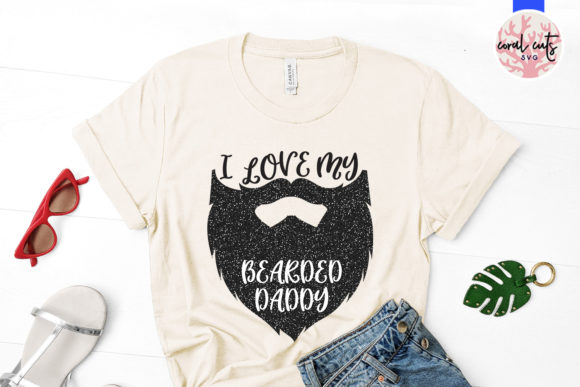 Download Free I Love My Beard Daddy Graphic By Coralcutssvg Creative Fabrica for Cricut Explore, Silhouette and other cutting machines.