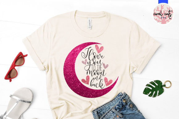 Download Free I Love You To The Moon And Back Graphic By Coralcutssvg for Cricut Explore, Silhouette and other cutting machines.