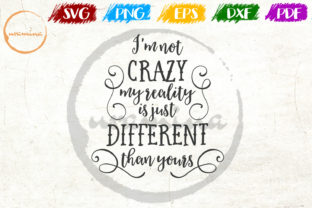 Download Free I M Not Crazy My Reality Is Just Grafik Von Uramina Creative for Cricut Explore, Silhouette and other cutting machines.