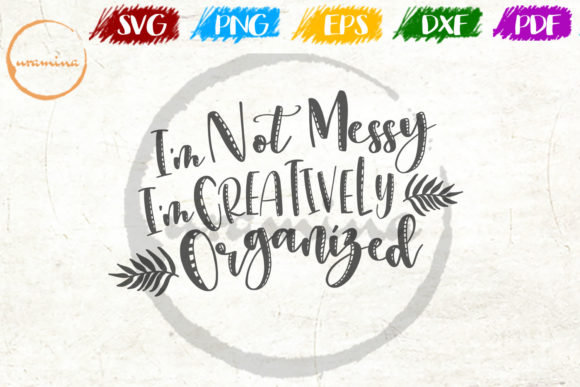 Download Free I M Not Messy I M Creatively Organized Graphic By Uramina for Cricut Explore, Silhouette and other cutting machines.