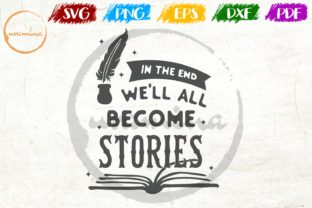 Download Free In The End We Ll All Become Stories Graphic By Uramina for Cricut Explore, Silhouette and other cutting machines.