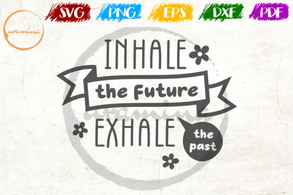 Download Free Inhale The Future Exhale The Past Graphic By Uramina Creative for Cricut Explore, Silhouette and other cutting machines.