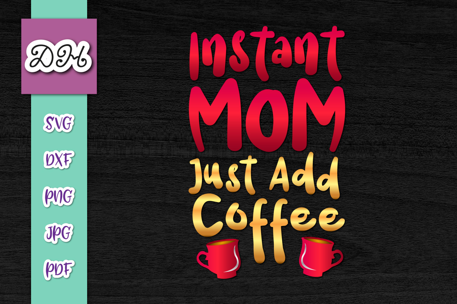 Download Free Instant Mom Just Add Coffee Print Cut Graphic By Digitals By for Cricut Explore, Silhouette and other cutting machines.