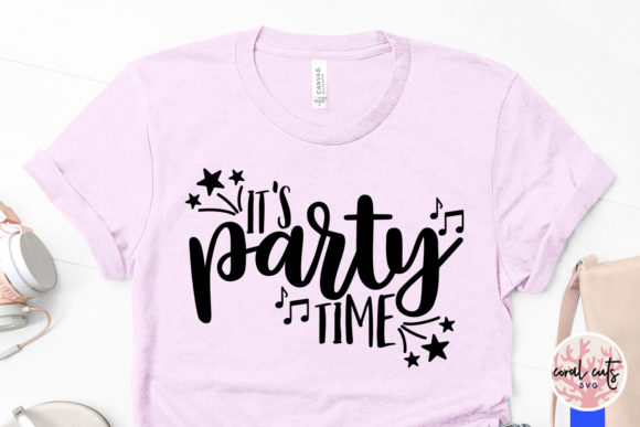 Download Free It S Party Time Graphic By Coralcutssvg Creative Fabrica for Cricut Explore, Silhouette and other cutting machines.