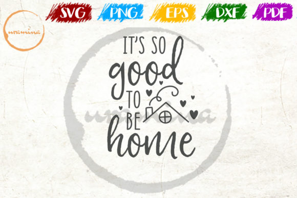 Download Free It S So Good To Be Home Grafik Von Uramina Creative Fabrica for Cricut Explore, Silhouette and other cutting machines.