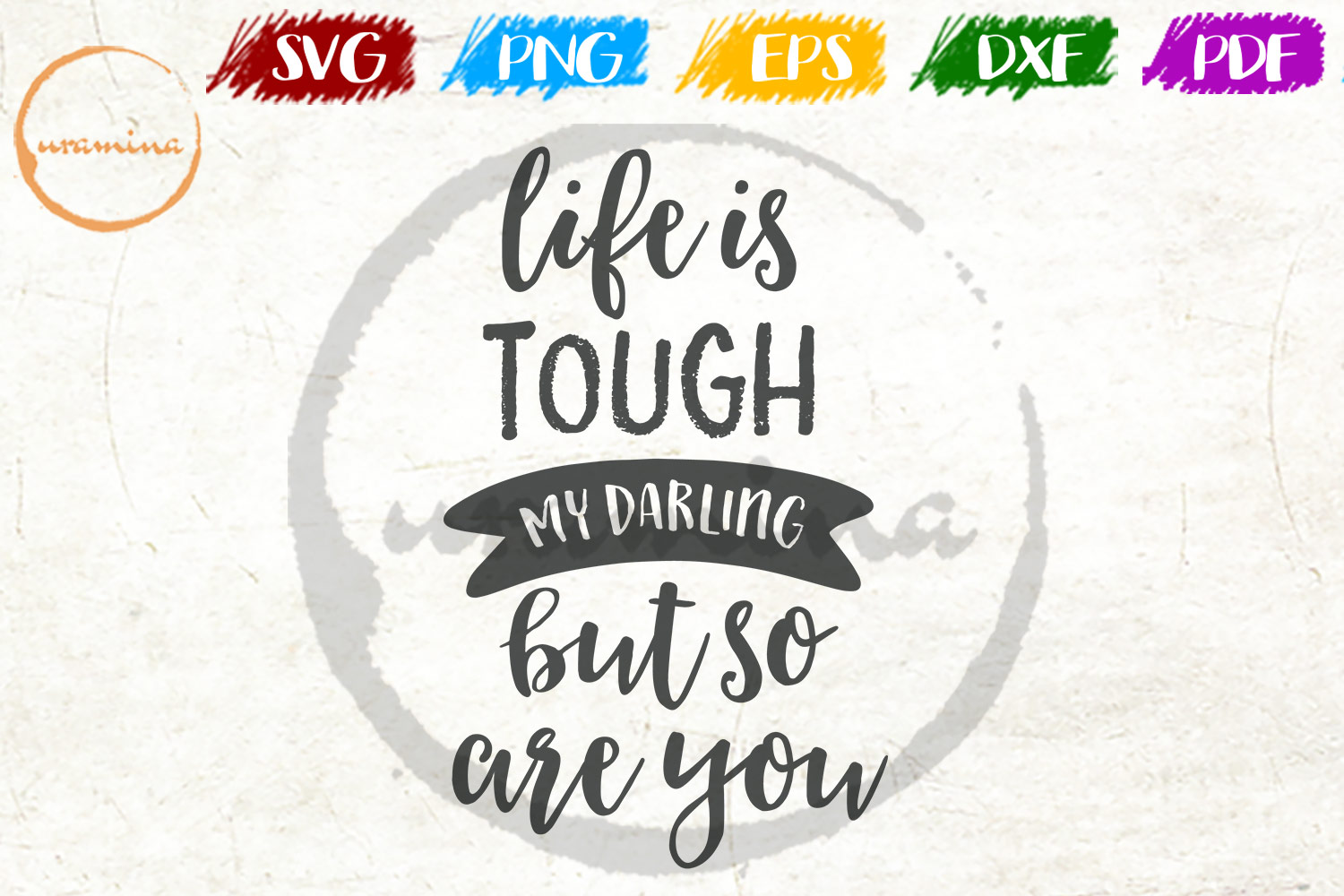 Download Free Life Is Tough My Darling But So Are You Graphic By Uramina for Cricut Explore, Silhouette and other cutting machines.