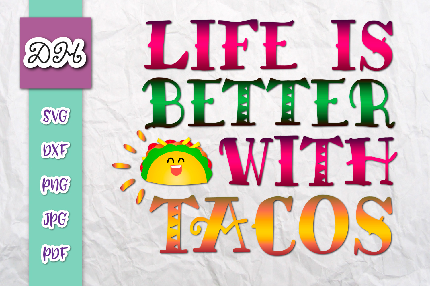 Download Free Life Is Better With Tacos Print Cut Graphic By Digitals By for Cricut Explore, Silhouette and other cutting machines.