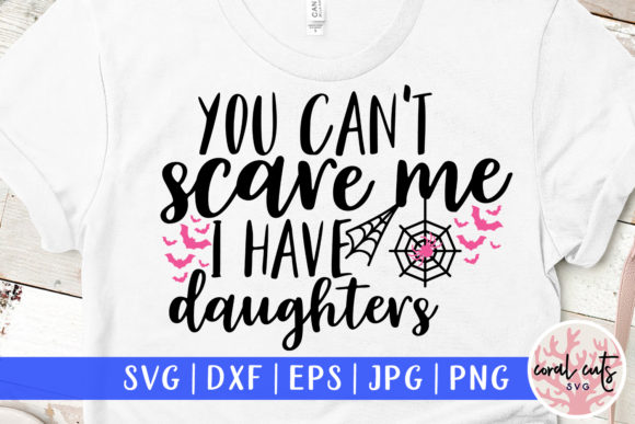 Download Free You Can T Scare Me I Have Daughters Grafik Von Coralcutssvg for Cricut Explore, Silhouette and other cutting machines.
