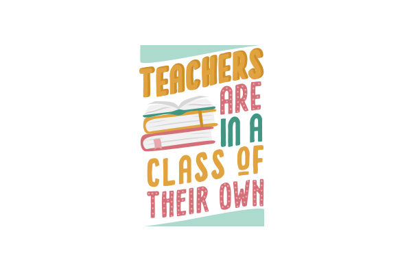Teachers Are in a Class of Their Own School & Teachers Craft Cut File By Creative Fabrica Crafts