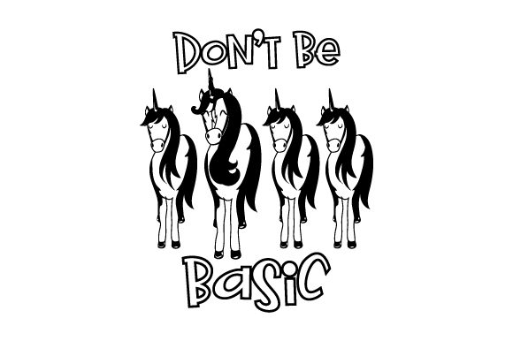 Don't Be Basic Designs & Drawings Craft Cut File By Creative Fabrica Crafts - Image 2