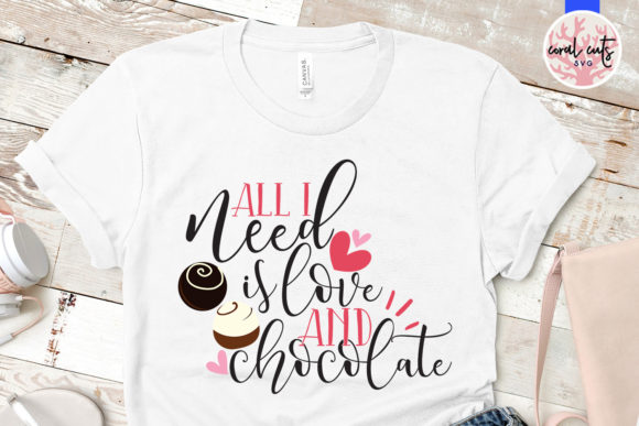 Download Free All I Need Is Love And Chocolate Graphic By Coralcutssvg for Cricut Explore, Silhouette and other cutting machines.