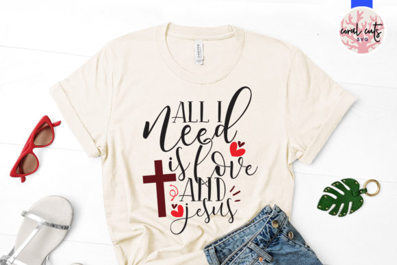 All I Need Is Love And Jesus Graphic By Coralcutssvg Creative