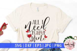 All I Need is Love Wine Graphic Crafts By CoralCutsSVG