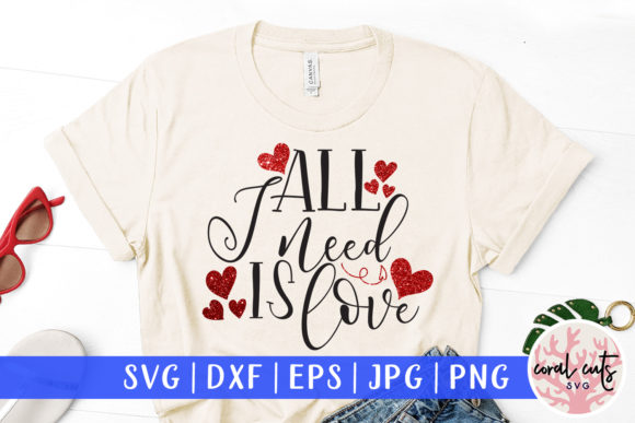 Download Free 1 All I Need Is Love Svg Designs Graphics for Cricut Explore, Silhouette and other cutting machines.