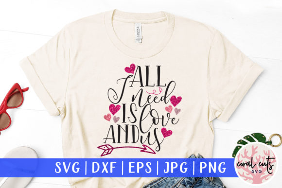 Download Free All I Need Is Love And Us Graphic By Coralcutssvg Creative Fabrica for Cricut Explore, Silhouette and other cutting machines.