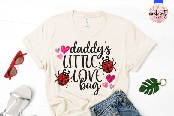Download Free Daddy Little Love Bug Graphic By Coralcutssvg Creative Fabrica for Cricut Explore, Silhouette and other cutting machines.
