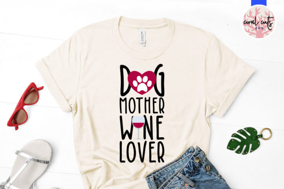 Download Free Dog Mother Wine Lover Graphic By Coralcutssvg Creative Fabrica for Cricut Explore, Silhouette and other cutting machines.