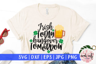 Irish Today Hungover Tomorrow Graphic Crafts By CoralCutsSVG