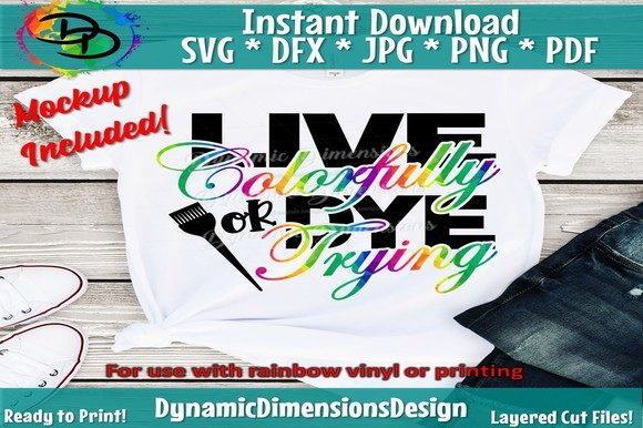 Download Free Live Colorfully Or Dye Trying Graphic By Dynamicdimensions for Cricut Explore, Silhouette and other cutting machines.
