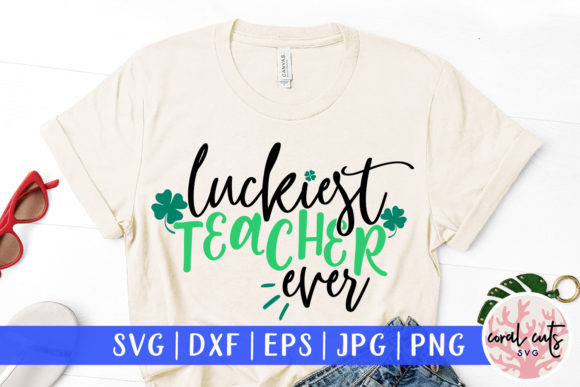 Download Free Luckiest Teacher Ever Svg Cut File Graphic By Coralcutssvg for Cricut Explore, Silhouette and other cutting machines.