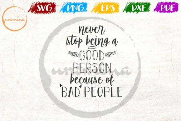 Download Free Never Stop Being A Good Person Graphic By Uramina Creative Fabrica for Cricut Explore, Silhouette and other cutting machines.