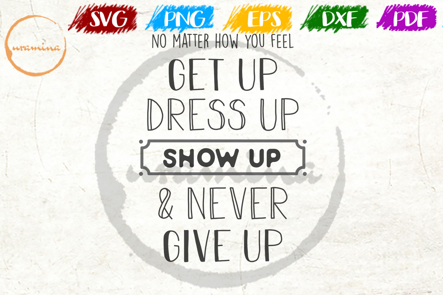 Download Free No Matter How You Feel Get Up Dress Up Graphic By Uramina for Cricut Explore, Silhouette and other cutting machines.