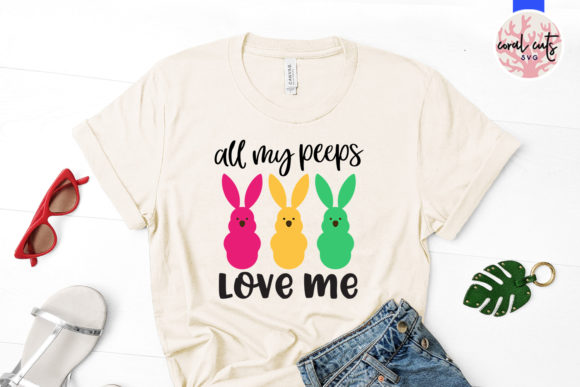 Download Free All My Peeps Love Me Graphic By Coralcutssvg Creative Fabrica for Cricut Explore, Silhouette and other cutting machines.