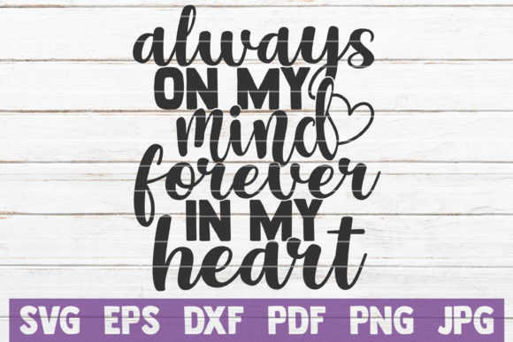 Download Free Always On My Mind Forever In My Heart Graphic By for Cricut Explore, Silhouette and other cutting machines.