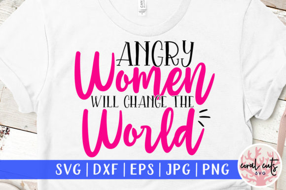 Download Free Angry Women Will Change The World Svg Graphic By Coralcutssvg for Cricut Explore, Silhouette and other cutting machines.