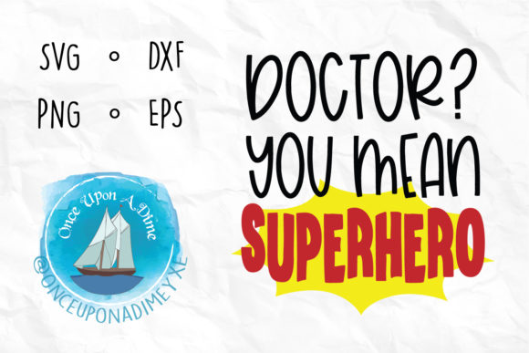 Download Free Doctor You Mean Superhero Doctor Svg Graphic By for Cricut Explore, Silhouette and other cutting machines.