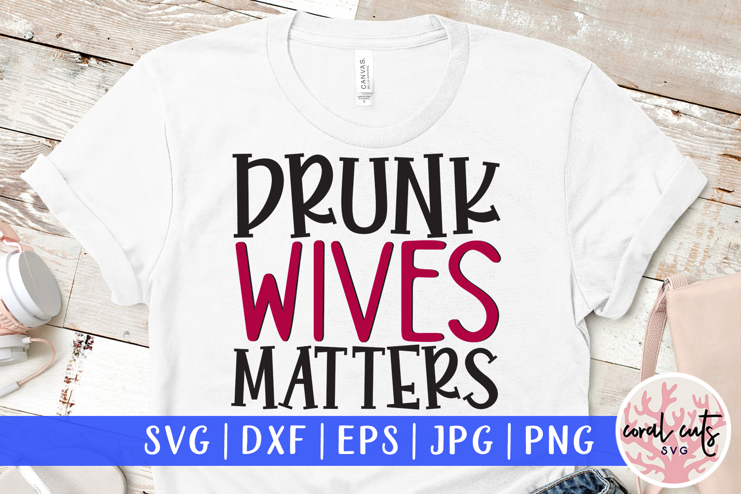 Download Free Drunk Wives Matters Svg Cut File Graphic By Coralcutssvg for Cricut Explore, Silhouette and other cutting machines.