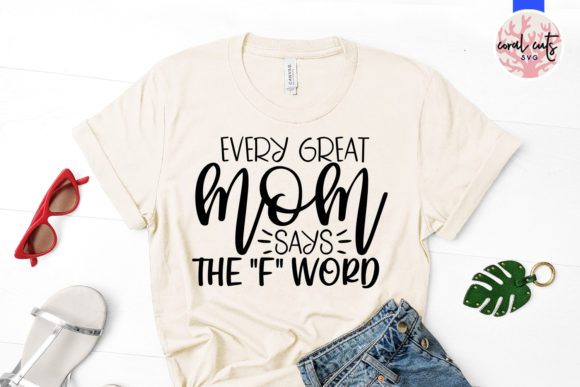 Download Free Every Great Mom Says The F Word Svg Graphic By Coralcutssvg for Cricut Explore, Silhouette and other cutting machines.