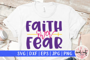 Faith over Fear Graphic Crafts By CoralCutsSVG
