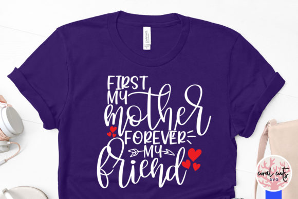 Download Free First My Mother Forever My Friend Svg Graphic By Coralcutssvg for Cricut Explore, Silhouette and other cutting machines.
