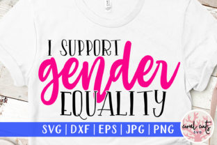 I Support Gender Equality Graphic Crafts By CoralCutsSVG