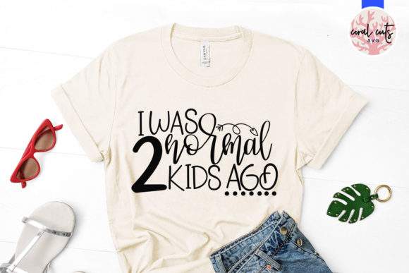 Download Free I Was Normal 2 Kids Ago Svg Cut File Graphic By Coralcutssvg for Cricut Explore, Silhouette and other cutting machines.