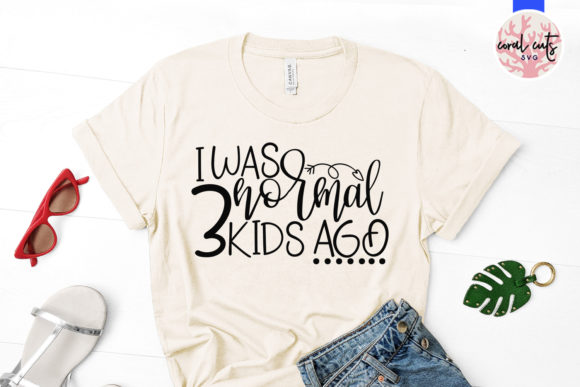 Download Free I Was Normal 3 Kids Ago Svg Cut File Graphic By Coralcutssvg for Cricut Explore, Silhouette and other cutting machines.