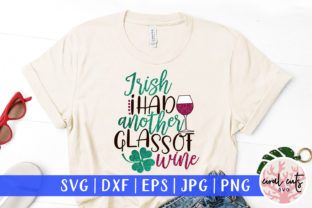 Irish I Had Another Glass of Wine Graphic Crafts By CoralCutsSVG