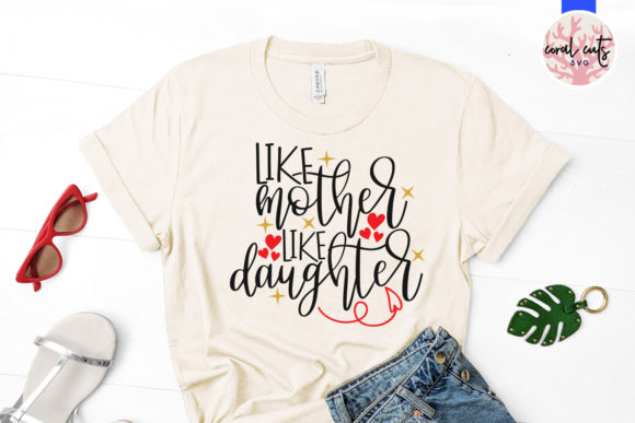 Download Free Like Mother Like Daughter Svg Cut File Grafico Por Coralcutssvg for Cricut Explore, Silhouette and other cutting machines.